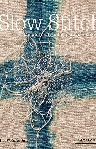 Slow Stitch Mindful and contemplative textile art